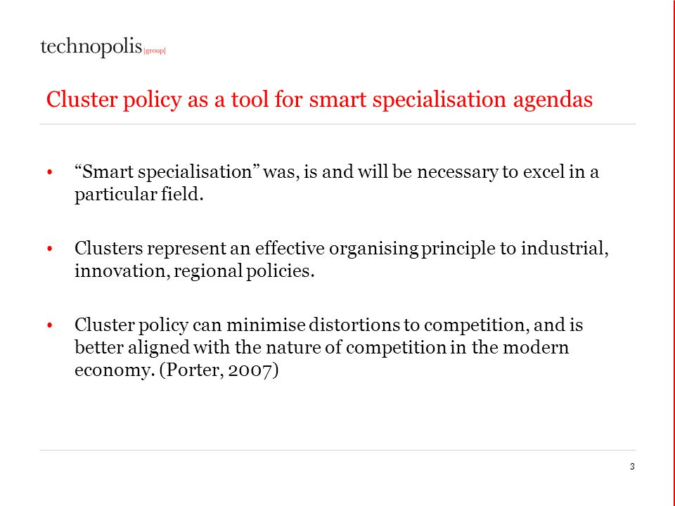 Cluster policy as a tool for smart specialisation agendas Smart specialisation was, is and will be necessary to excel in a particular field. Clusters
