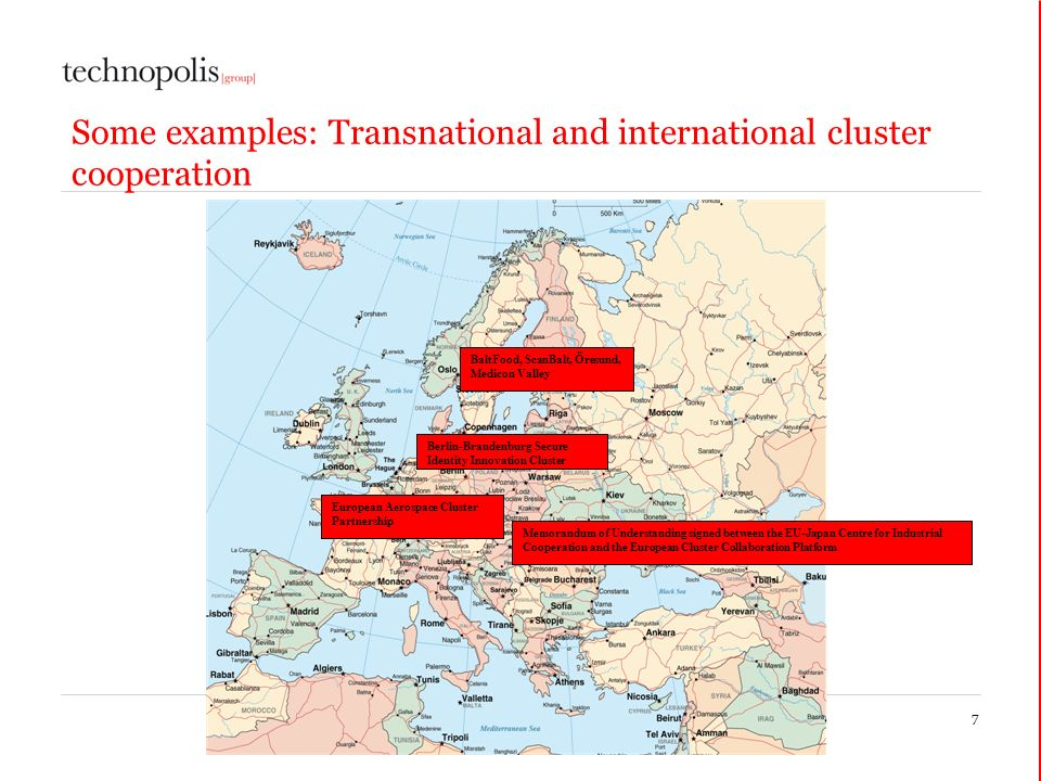 Some examples: Transnational and international cluster cooperation 7 Berlin-Brandenburg Secure Identity Innovation Cluster BaltFood, ScanBalt, Öresund, Medicon Valley European Aerospace Cluster Partnership Memorandum of Understanding signed between the EU-Japan Centre for Industrial Cooperation and the European Cluster Collaboration Platform