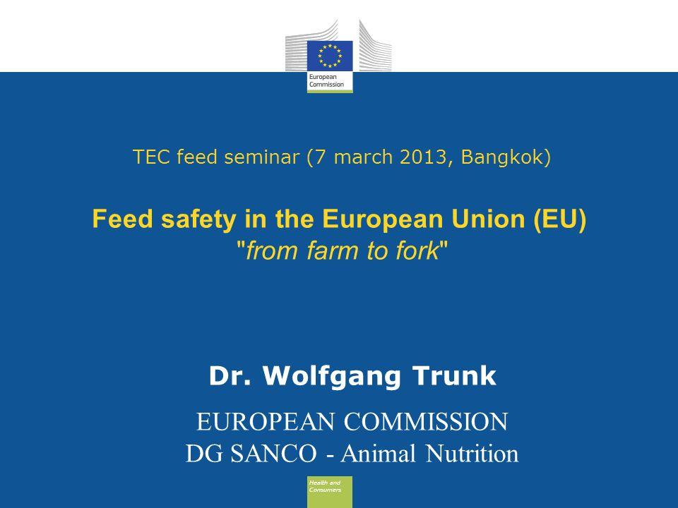 Health and Consumers Health and Consumers TEC feed seminar (7 march 2013, Bangkok) Feed safety in the European Union (EU)
