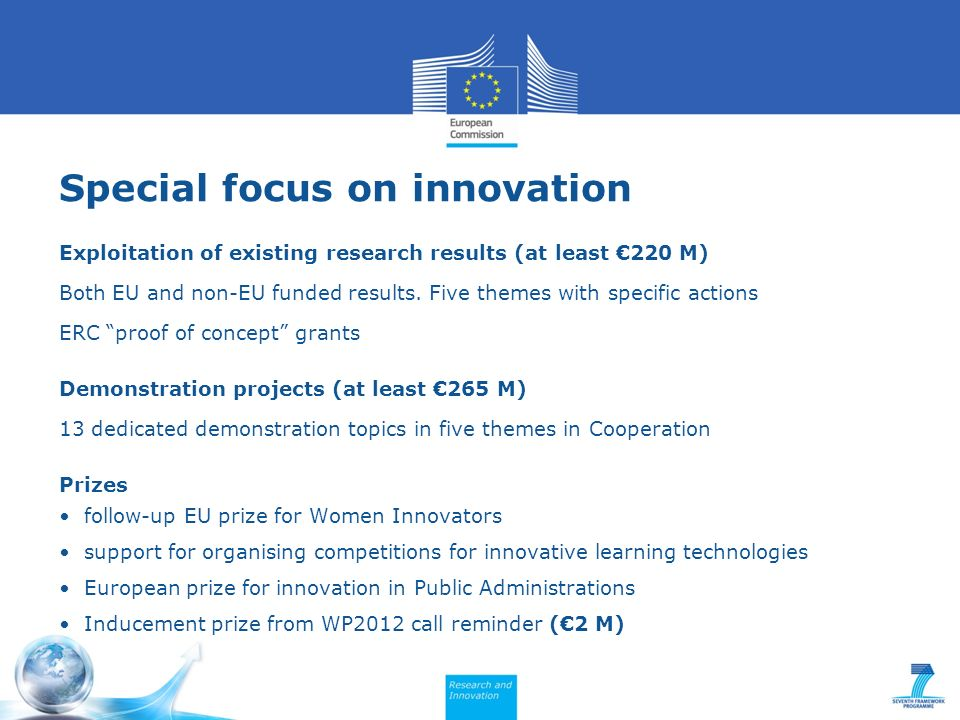 Special focus on innovation Exploitation of existing research results (at least 220 M) Both EU and non-EU funded results.