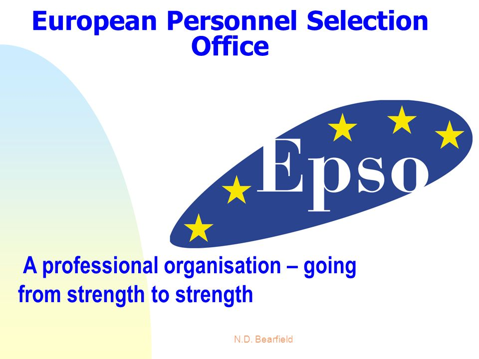 N.D. Bearfield European Personnel Selection Office A professional organisation – going from strength to strength
