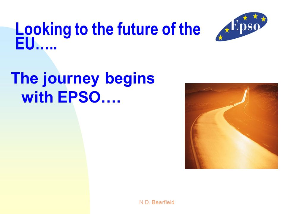 N.D. Bearfield Looking to the future of the EU….. The journey begins with EPSO….