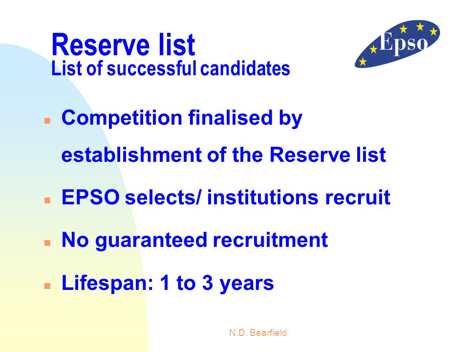 N.D. Bearfield n Competition finalised by establishment of the Reserve list n EPSO selects/ institutions recruit n No guaranteed recruitment n Lifespa