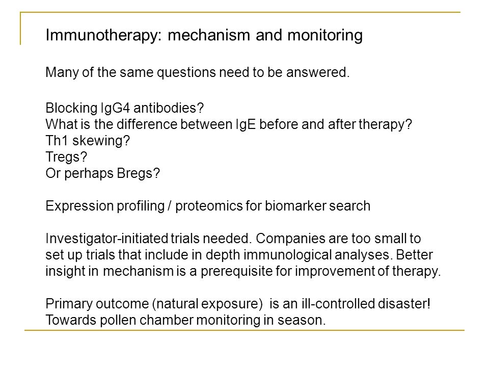 Immunotherapy: mechanism and monitoring Many of the same questions need to be answered.