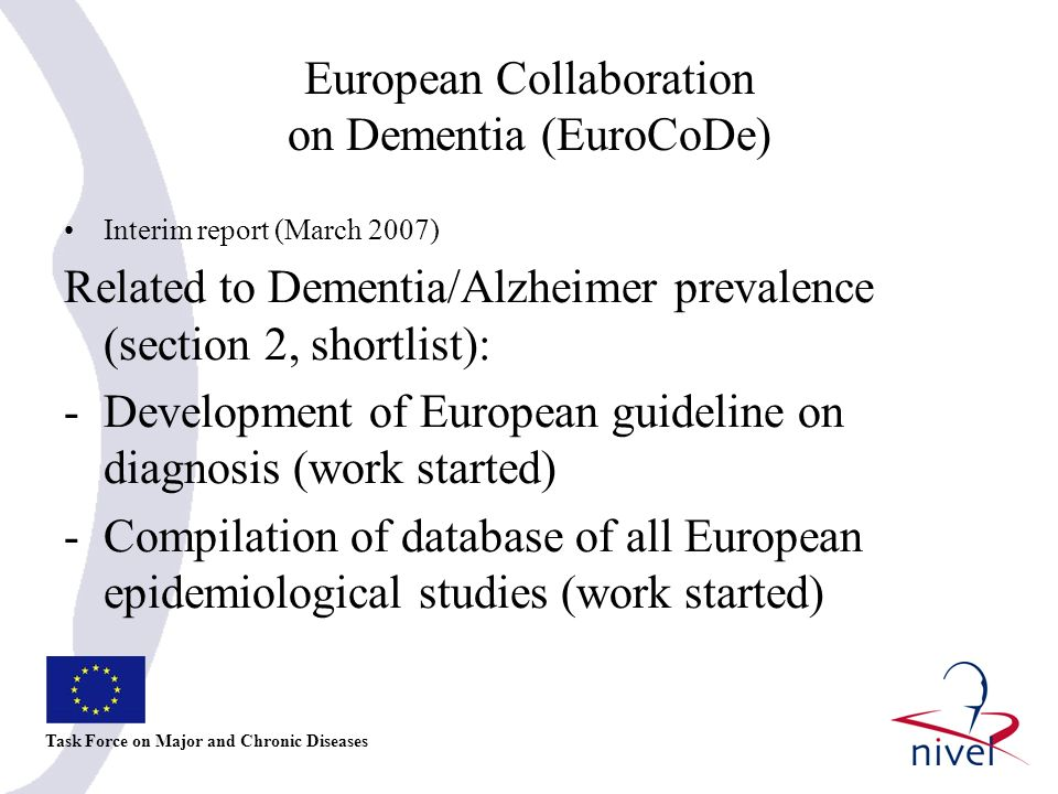 European Collaboration on Dementia (EuroCoDe) Task Force on Major and Chronic Diseases Interim report (March 2007) Related to Dementia/Alzheimer preva