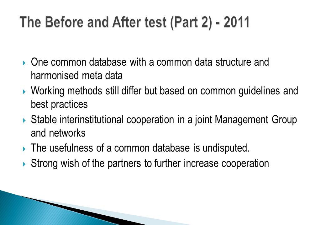 One common database with a common data structure and harmonised meta data Working methods still differ but based on common guidelines and best practic