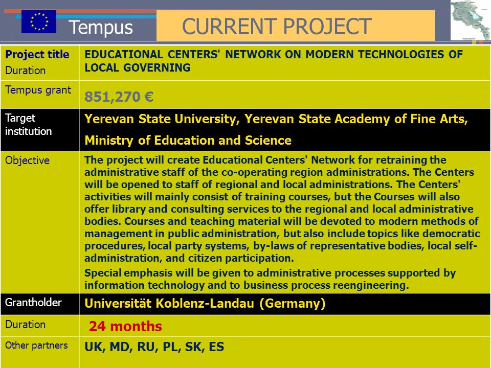 Tempus CURRENT PROJECT Project title Duration EDUCATIONAL CENTERS' NETWORK ON MODERN TECHNOLOGIES OF LOCAL GOVERNING Tempus grant 851,270 Target insti