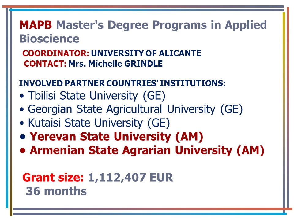 MAPB Master's Degree Programs in Applied Bioscience COORDINATOR: UNIVERSITY OF ALICANTE CONTACT: Mrs. Michelle GRINDLE INVOLVED PARTNER COUNTRIES INST