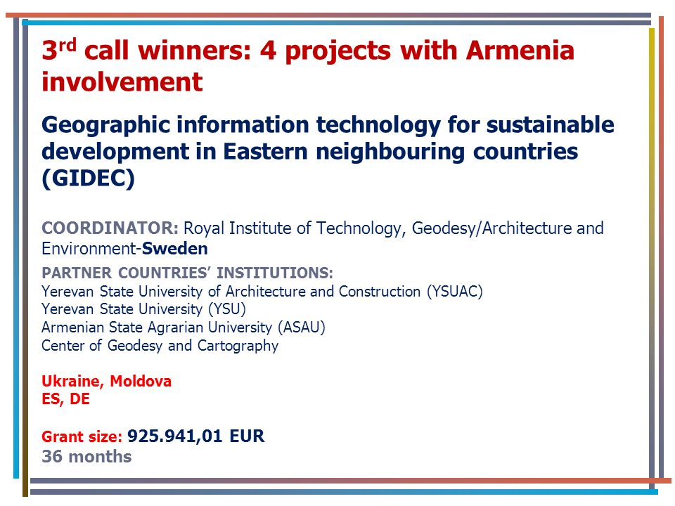 3 rd call winners: 4 projects with Armenia involvement Geographic information technology for sustainable development in Eastern neighbouring countries