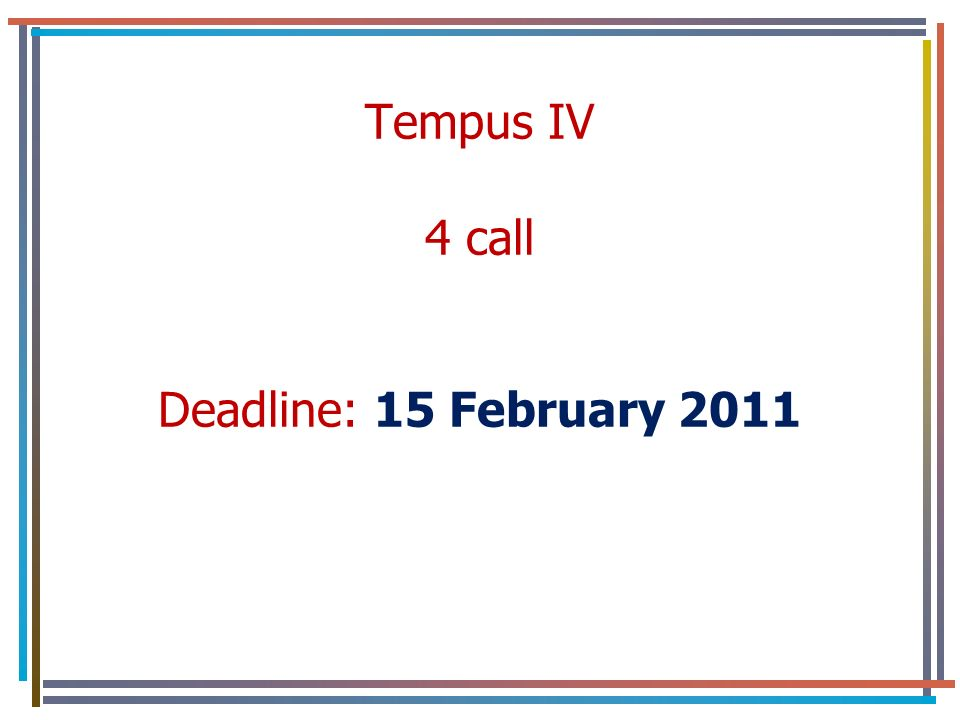 Tempus IV 4 call Deadline: 15 February 2011