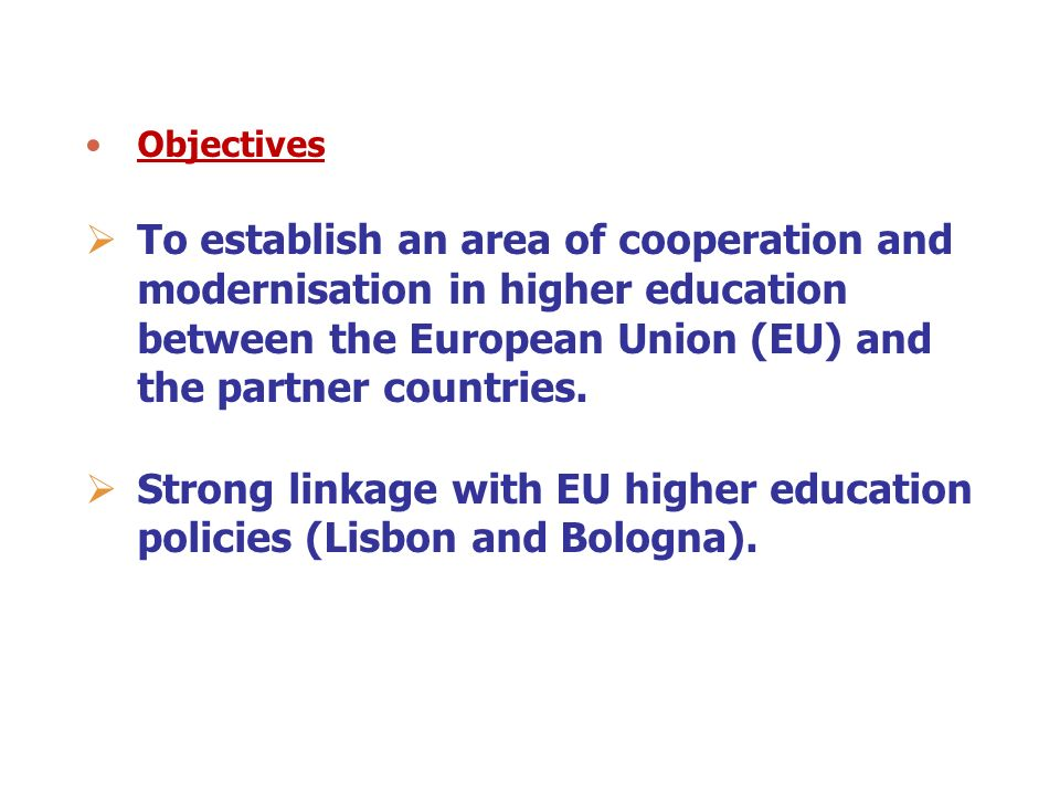 Objectives To establish an area of cooperation and modernisation in higher education between the European Union (EU) and the partner countries. Strong