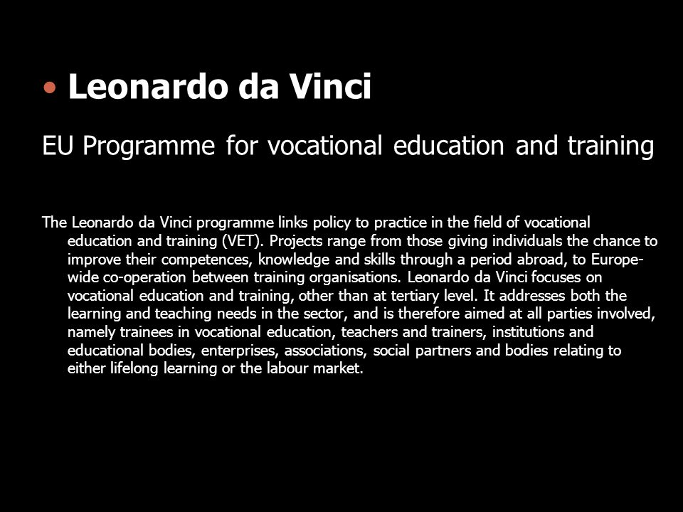 Leonardo da Vinci EU Programme for vocational education and training The Leonardo da Vinci programme links policy to practice in the field of vocation