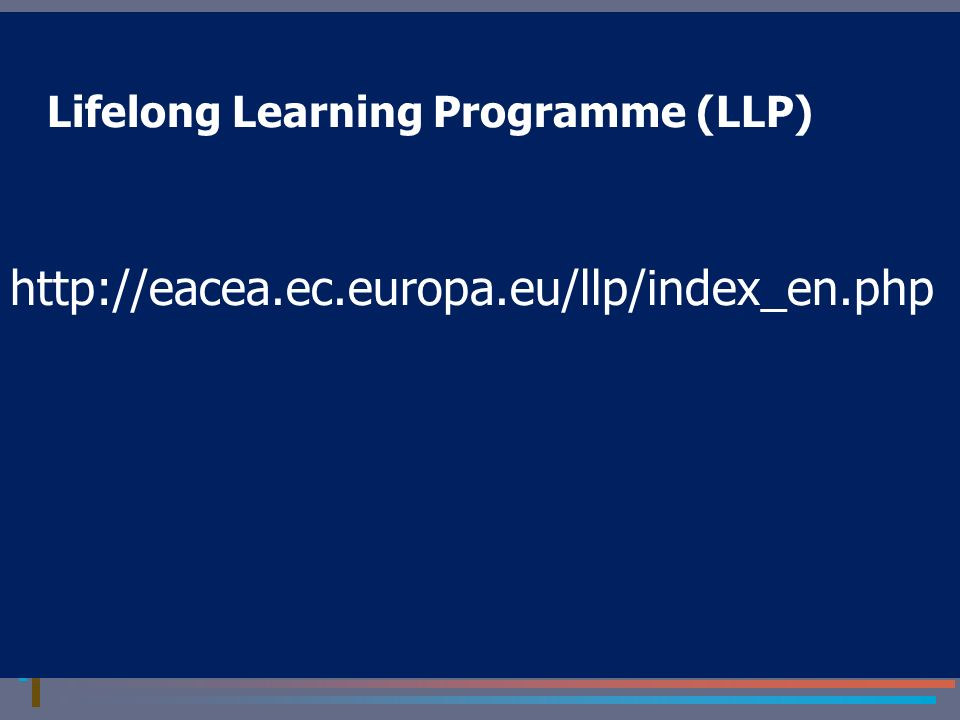 Lifelong Learning Programme (LLP) http://eacea.ec.europa.eu/llp/index_en.php