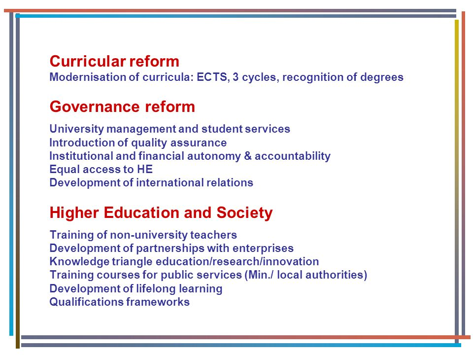 Curricular reform Modernisation of curricula: ECTS, 3 cycles, recognition of degrees Governance reform University management and student services Intr