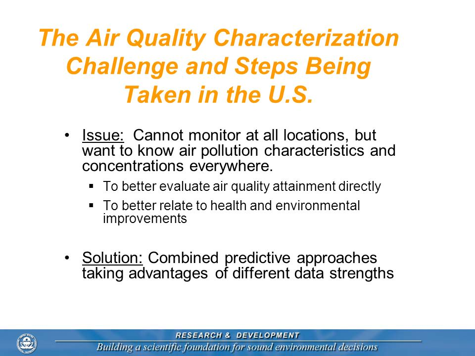The Air Quality Characterization Challenge and Steps Being Taken in the U.S. Issue: Cannot monitor at all locations, but want to know air pollution ch