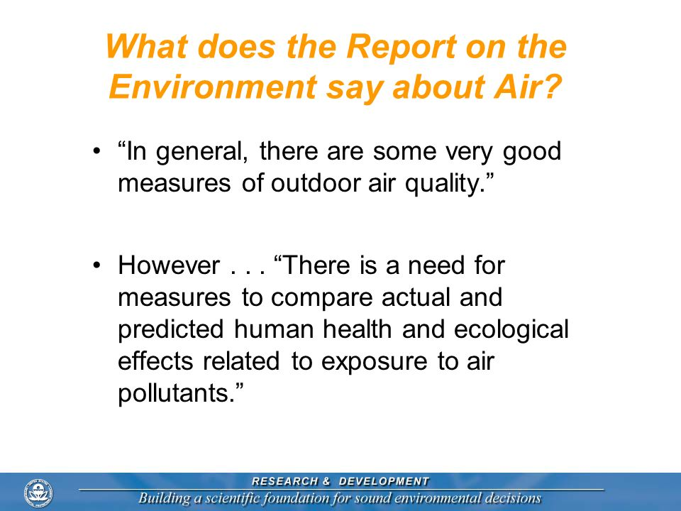 What does the Report on the Environment say about Air? In general, there are some very good measures of outdoor air quality. However... There is a nee