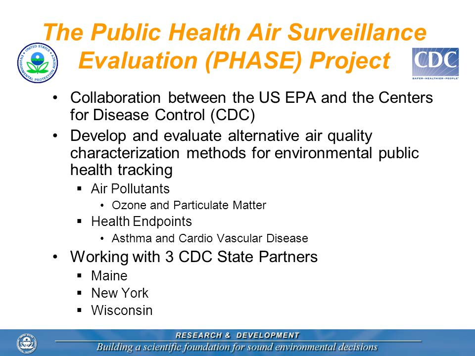 The Public Health Air Surveillance Evaluation (PHASE) Project Collaboration between the US EPA and the Centers for Disease Control (CDC) Develop and e