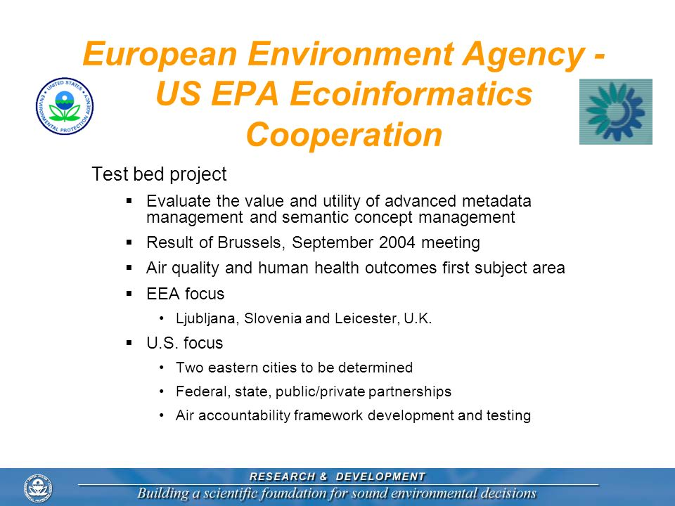 European Environment Agency - US EPA Ecoinformatics Cooperation Test bed project Evaluate the value and utility of advanced metadata management and se