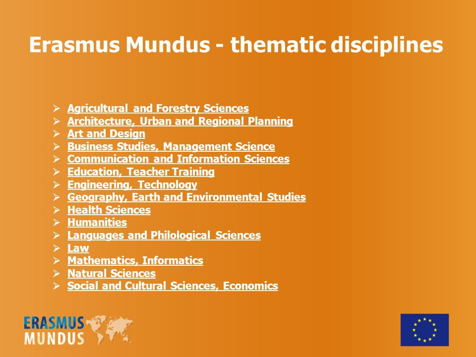 Erasmus Mundus - thematic disciplines Agricultural and Forestry Sciences Architecture, Urban and Regional Planning Art and Design Business Studies, Ma