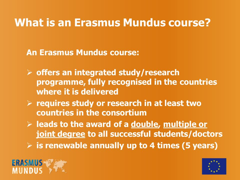 What is an Erasmus Mundus course? An Erasmus Mundus course: offers an integrated study/research programme, fully recognised in the countries where it