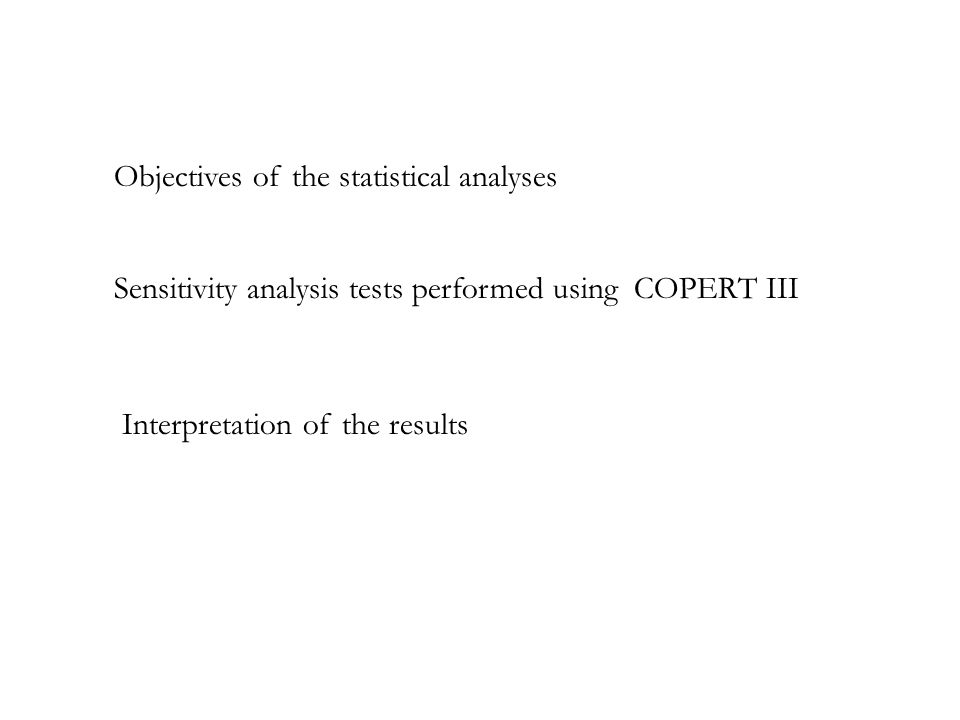 Sensitivity analysis tests performed using COPERT III Interpretation of the results Objectives of the statistical analyses