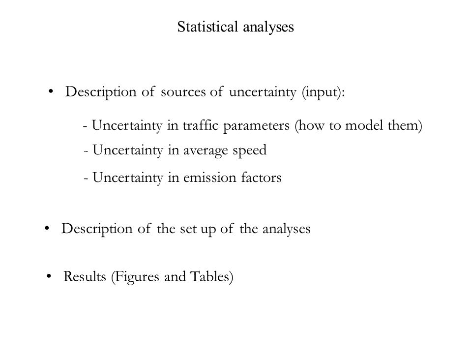 Statistical analyses Description of sources of uncertainty (input): Description of the set up of the analyses Results (Figures and Tables) - Uncertain