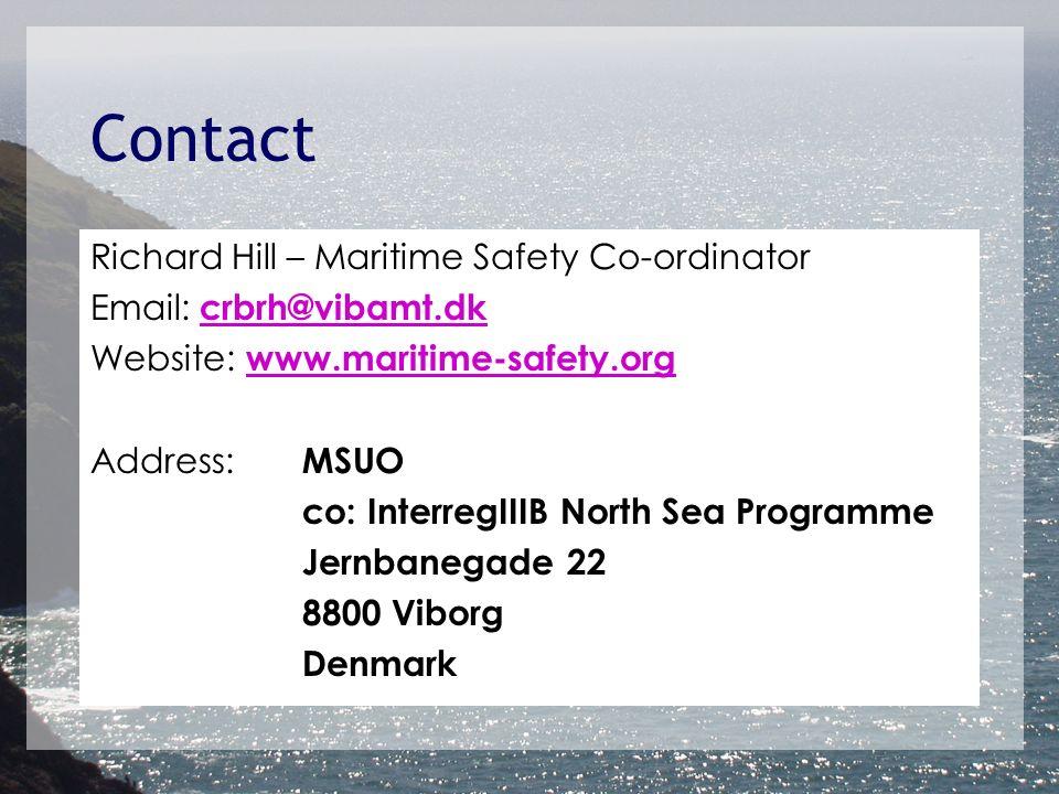 Contact Richard Hill – Maritime Safety Co-ordinator Email: crbrh@vibamt.dk crbrh@vibamt.dk Website: www.maritime-safety.org www.maritime-safety.org Address: MSUO co: InterregIIIB North Sea Programme Jernbanegade 22 8800 Viborg Denmark