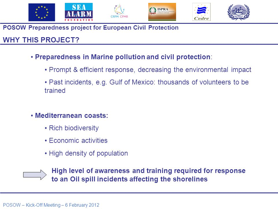 POSOW Preparedness project for European Civil Protection WHY THIS PROJECT? Preparedness in Marine pollution and civil protection: Prompt & efficient r