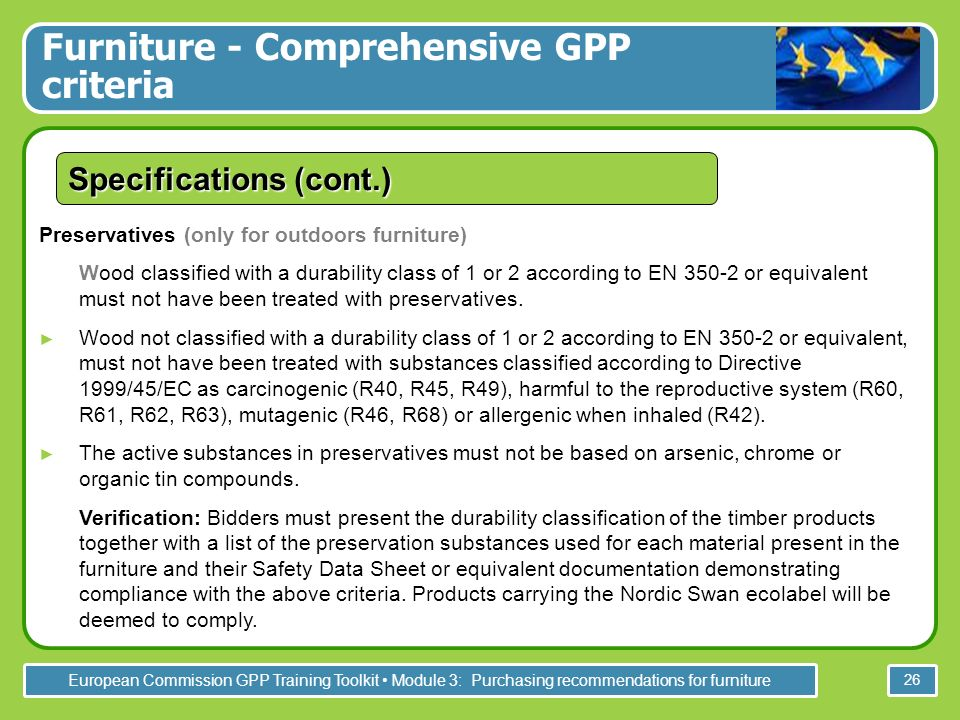 European Commission GPP Training Toolkit Module 3: Purchasing recommendations for furniture 26 Preservatives (only for outdoors furniture) Wood classi