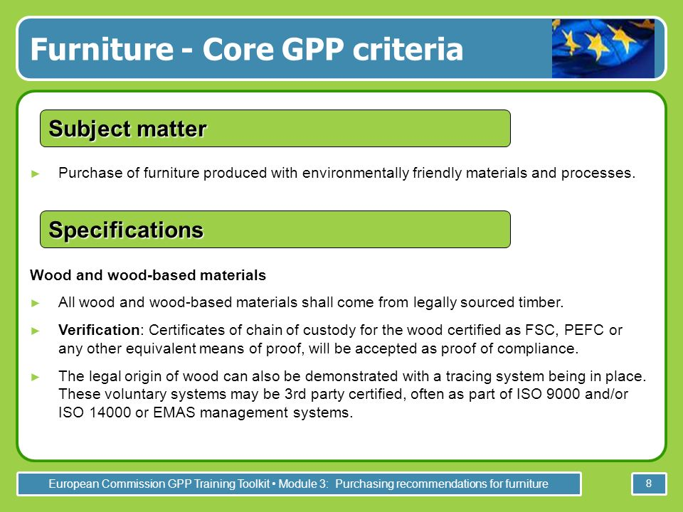 European Commission GPP Training Toolkit Module 3: Purchasing recommendations for furniture 8 Purchase of furniture produced with environmentally frie