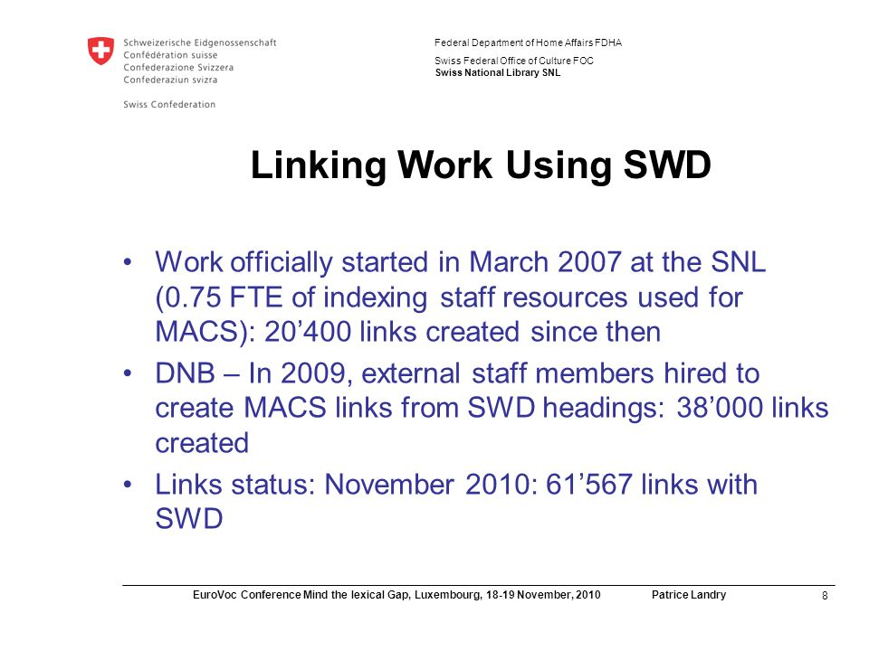 9 EuroVoc Conference Mind the lexical Gap, Luxembourg, 18-19 November, 2010 Patrice Landry Federal Department of Home Affairs FDHA Swiss Federal Office of Culture FOC Swiss National Library SNL Display of links (display is according to the partners SHL (source language)