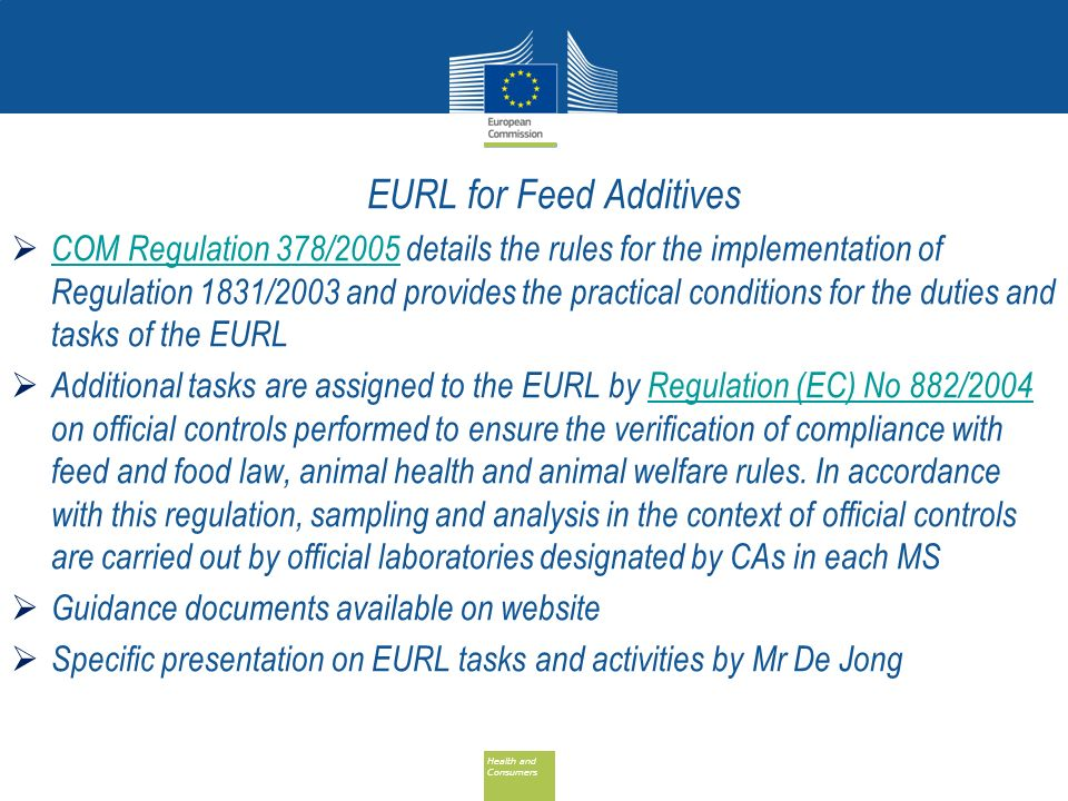 Health and Consumers Health and Consumers EURL for Feed Additives COM Regulation 378/2005 details the rules for the implementation of Regulation 1831/