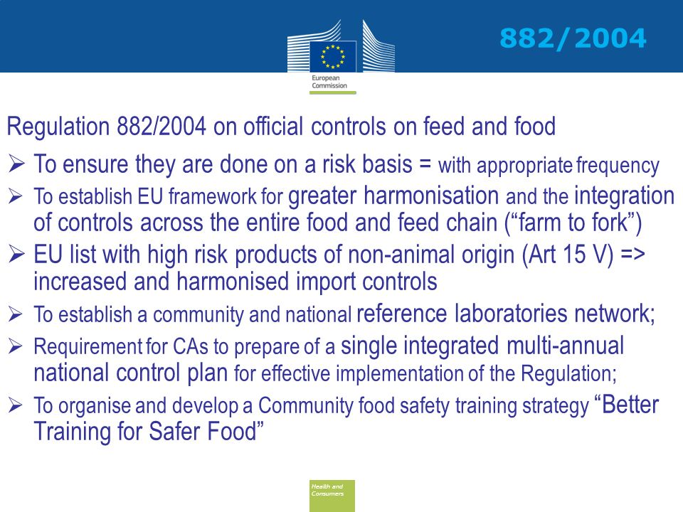 Health and Consumers Health and Consumers Regulation 882/2004 on official controls on feed and food To ensure they are done on a risk basis = with app