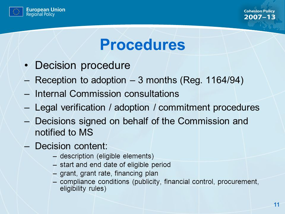 11 Procedures Decision procedure –Reception to adoption – 3 months (Reg. 1164/94) –Internal Commission consultations –Legal verification / adoption /