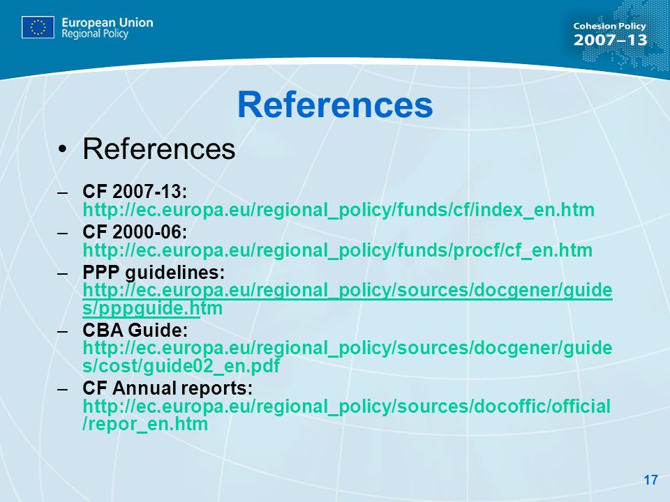 17 References –CF 2007-13: http://ec.europa.eu/regional_policy/funds/cf/index_en.htm –CF 2000-06: http://ec.europa.eu/regional_policy/funds/procf/cf_e