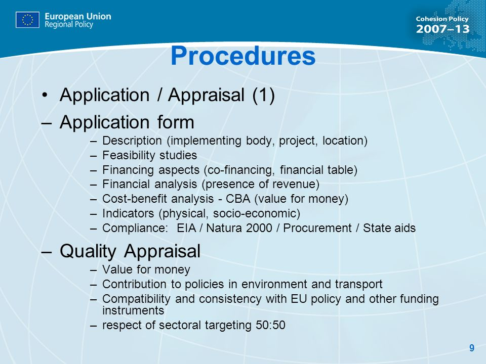 9 Procedures Application / Appraisal (1) –Application form –Description (implementing body, project, location) –Feasibility studies –Financing aspects