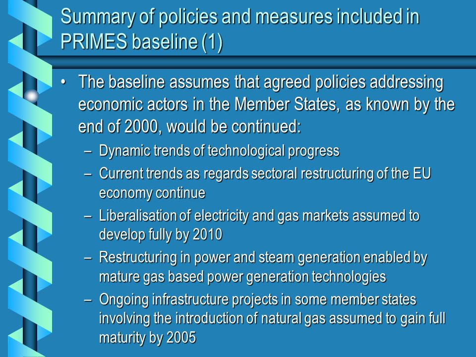 Summary of policies and measures included in PRIMES baseline (1) The baseline assumes that agreed policies addressing economic actors in the Member St