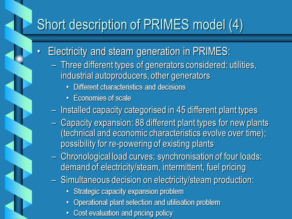 Short description of PRIMES model (4) Electricity and steam generation in PRIMES:Electricity and steam generation in PRIMES: –Three different types of