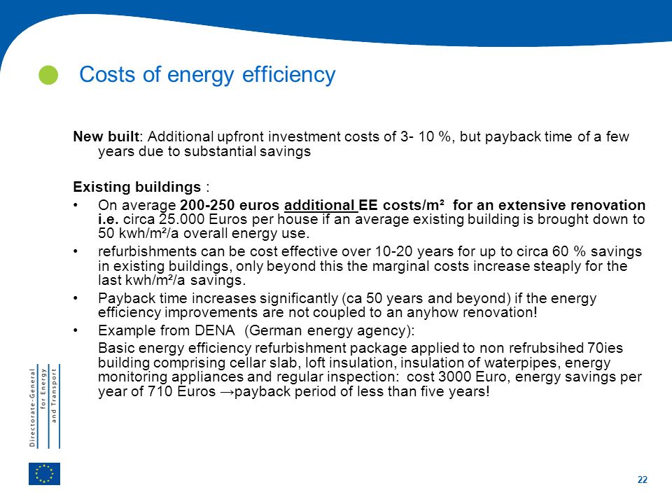 22 Costs of energy efficiency 230 kwh/m²/a for heating 17,5 kwh/m² a for heating New built: Additional upfront investment costs of 3- 10 %, but paybac