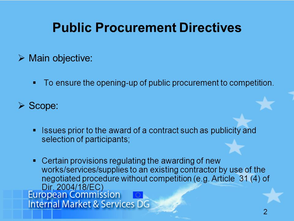 2 Public Procurement Directives Main objective: To ensure the opening-up of public procurement to competition.