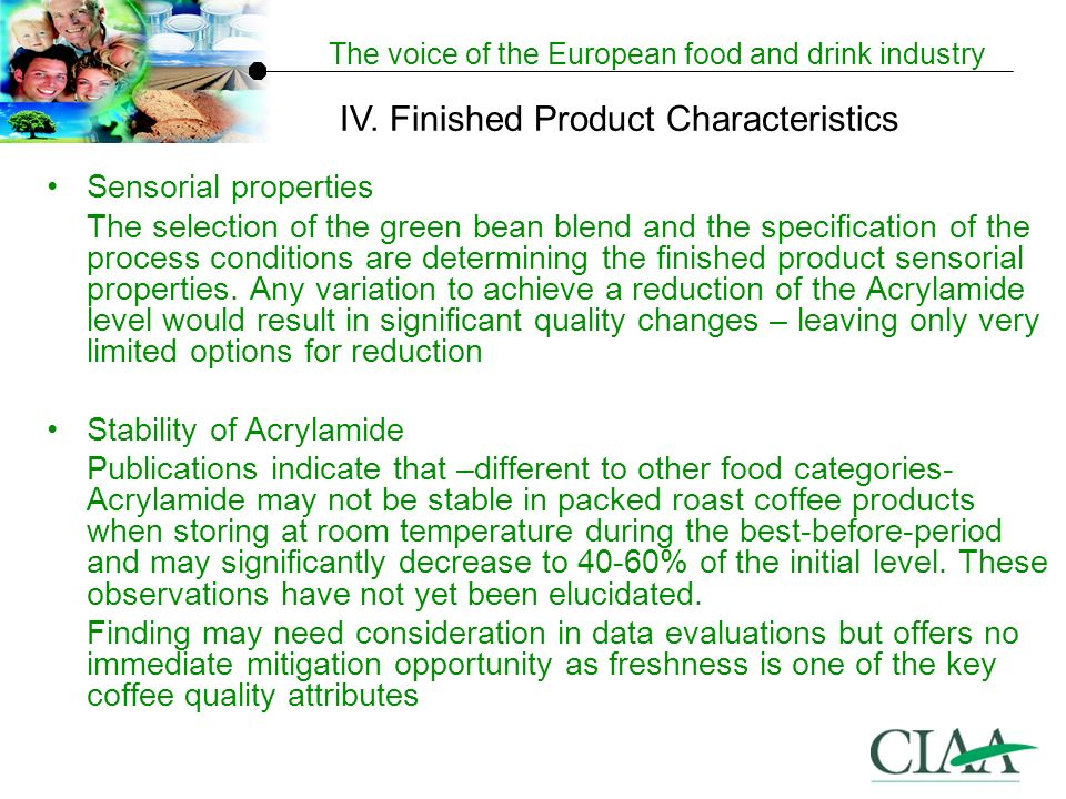 The voice of the European food and drink industry Sensorial properties The selection of the green bean blend and the specification of the process conditions are determining the finished product sensorial properties.