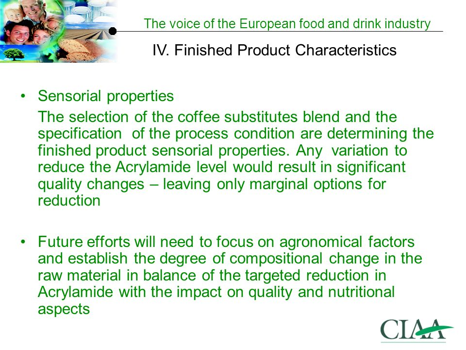 The voice of the European food and drink industry Sensorial properties The selection of the coffee substitutes blend and the specification of the process condition are determining the finished product sensorial properties.