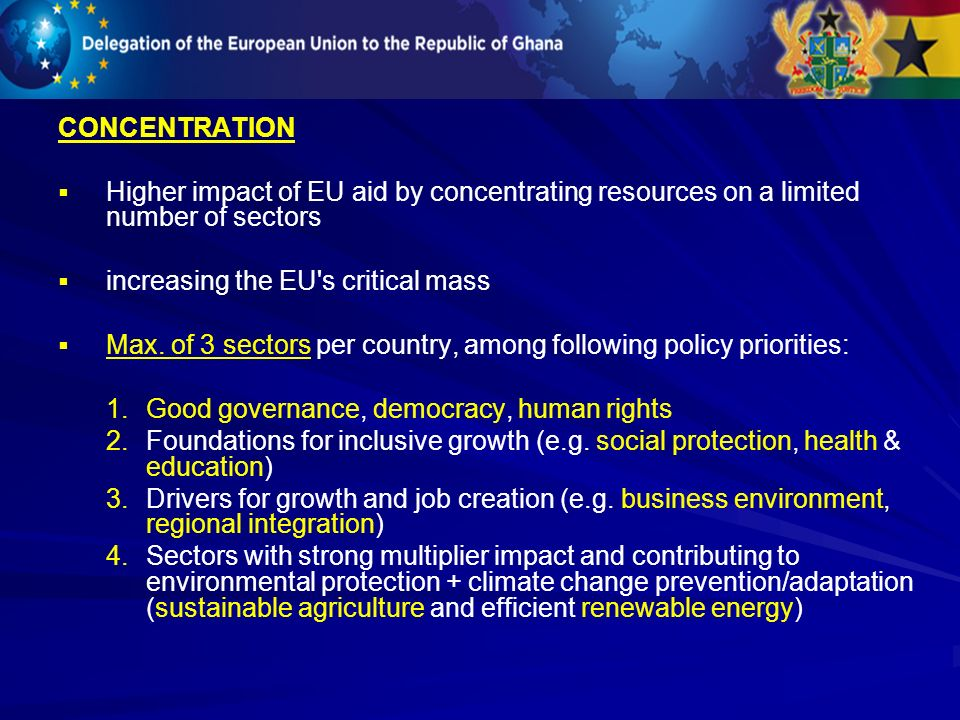 CONCENTRATION Higher impact of EU aid by concentrating resources on a limited number of sectors increasing the EU's critical mass Max. of 3 sectors pe