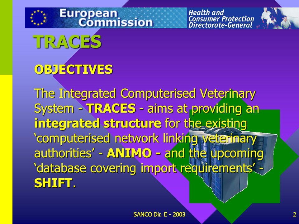SANCO Dir. E - 20031 TRACES TRAde Control and Expert System TRACES TRAde Control and Expert System By Didier CARTON Animal health and welfare, zootech