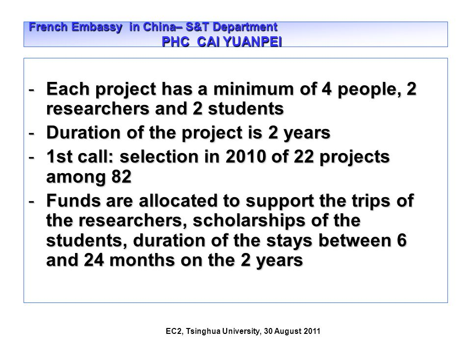 EC2, Tsinghua University, 30 August 2011 French Embassy in China– S&T Department PHC CAI YUANPEI -Each project has a minimum of 4 people, 2 researcher