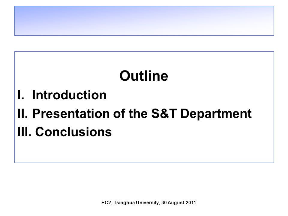 EC2, Tsinghua University, 30 August 2011 Outline I. I. Introduction II. II. Presentation of the S&T Department III. III. Conclusions