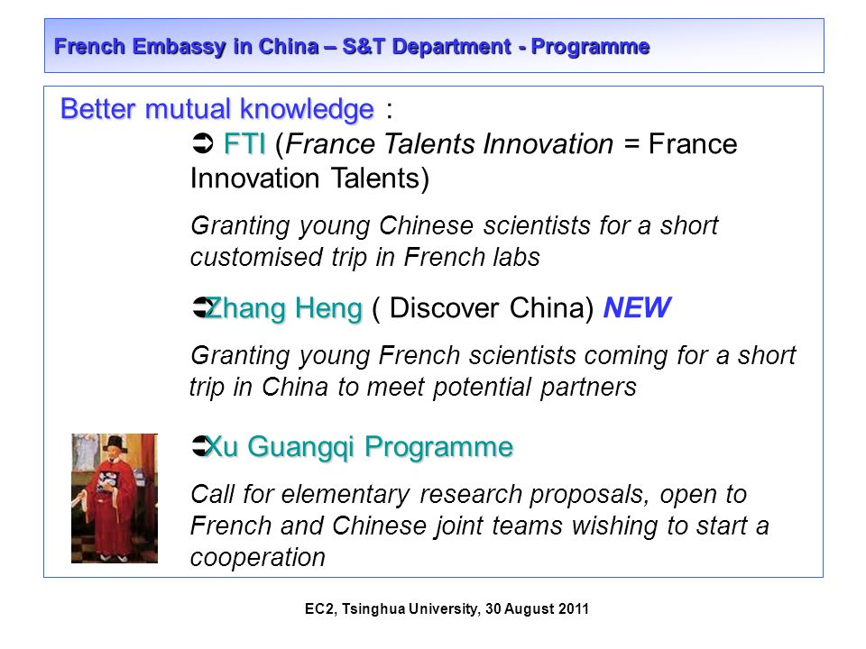 EC2, Tsinghua University, 30 August 2011 French Embassy in China – S&T Department - Programme Better mutual knowledge Better mutual knowledge : FTI FT