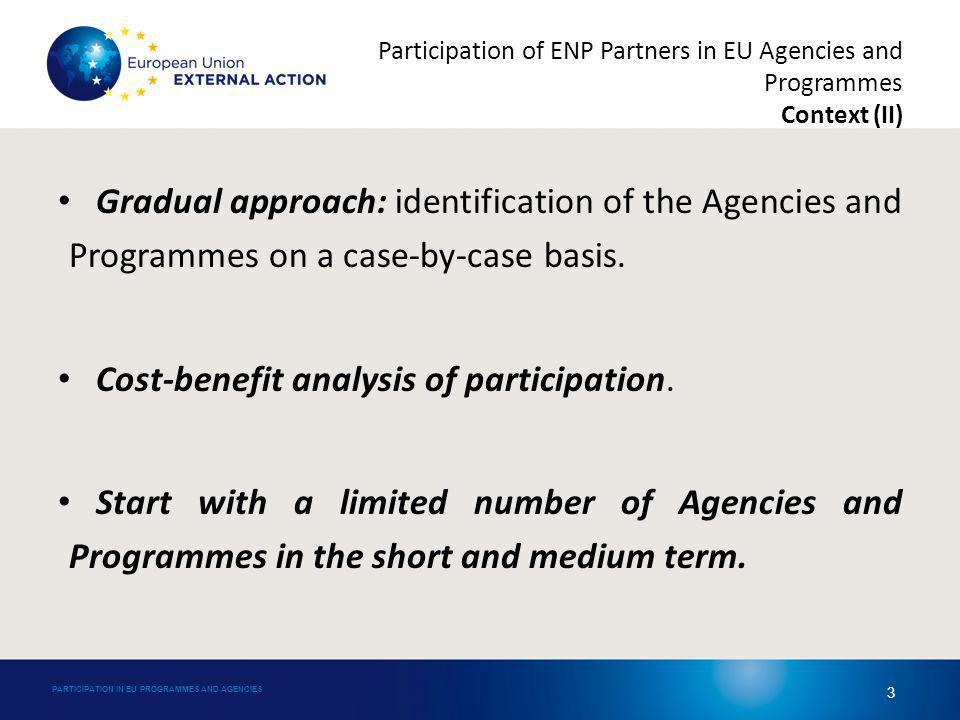 Participation of ENP Partners in EU Agencies and Programmes Context (III) Participation as an end goal in a long-term process with intermediary steps (training seminars, informal exchange and cooperation).