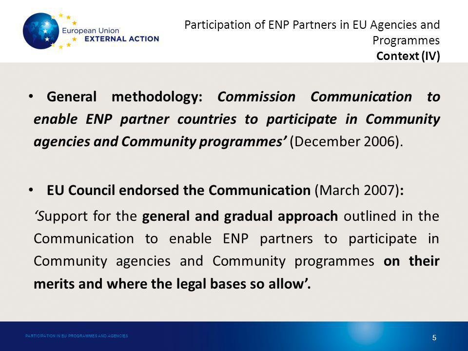 Participation of ENP Partners in EU Agencies and Programmes Examples of proposed new programmes for 2014-2020 (II) Examples of new Programmes (Commission Proposals – not yet adopted) Anti-fraud -Hercule III -Pericles 2020 Research, Innovation and Competitiveness -Horizon 2020 – Framework Programme for Research and Innovation -Competitiveness of Enterprises and SMEs (COSME) -Life Programme (Environment and climate change) -The European Earth monitoring programme (GMES) -Galileo and EGNOS Civil Protection - Union Civil Protection Mechanism Statistical Programme - European statistical programme PARTICIPATION IN EU PROGRAMMES AND AGENCIES 35