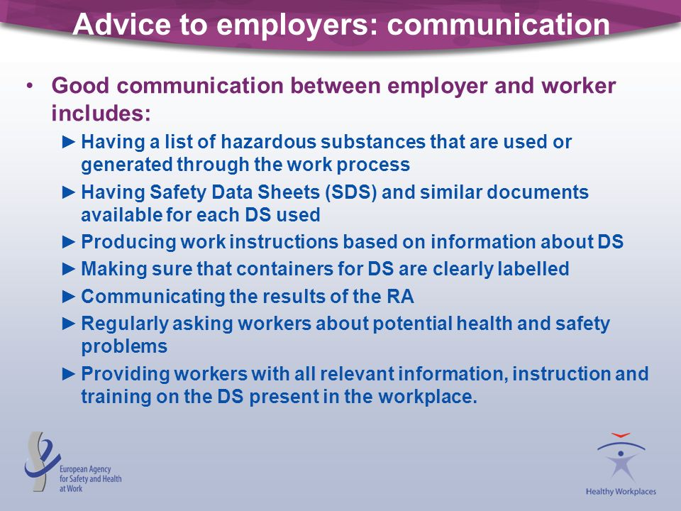 Advice to employers: communication Good communication between employer and worker includes: Having a list of hazardous substances that are used or gen